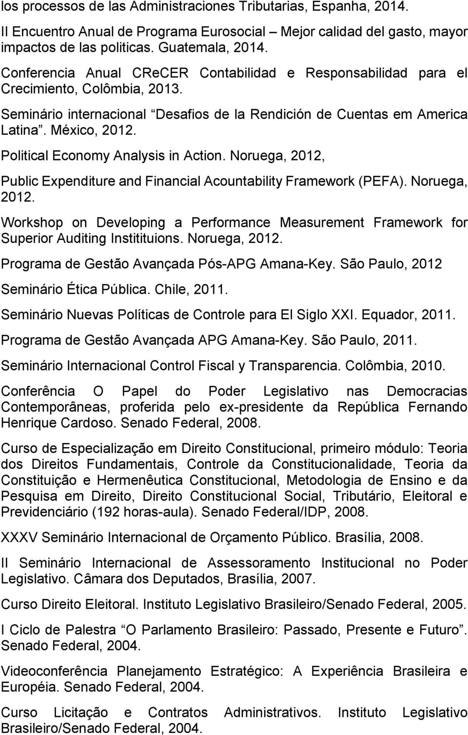Political Economy Analysis in Action. Noruega, 2012, Public Expenditure and Financial Acountability Framework (PEFA). Noruega, 2012. Workshop on Developing a Performance Measurement Framework for Superior Auditing Institituions.