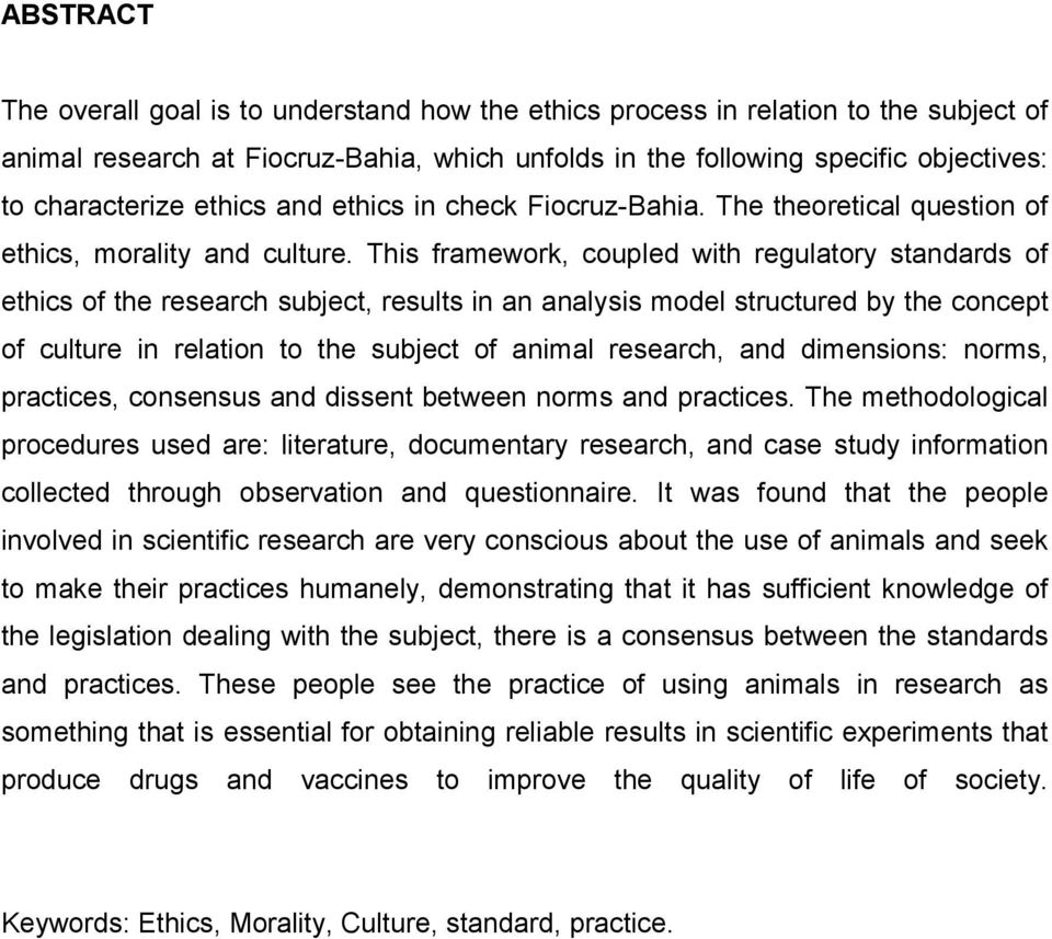 This framework, coupled with regulatory standards of ethics of the research subject, results in an analysis model structured by the concept of culture in relation to the subject of animal research,