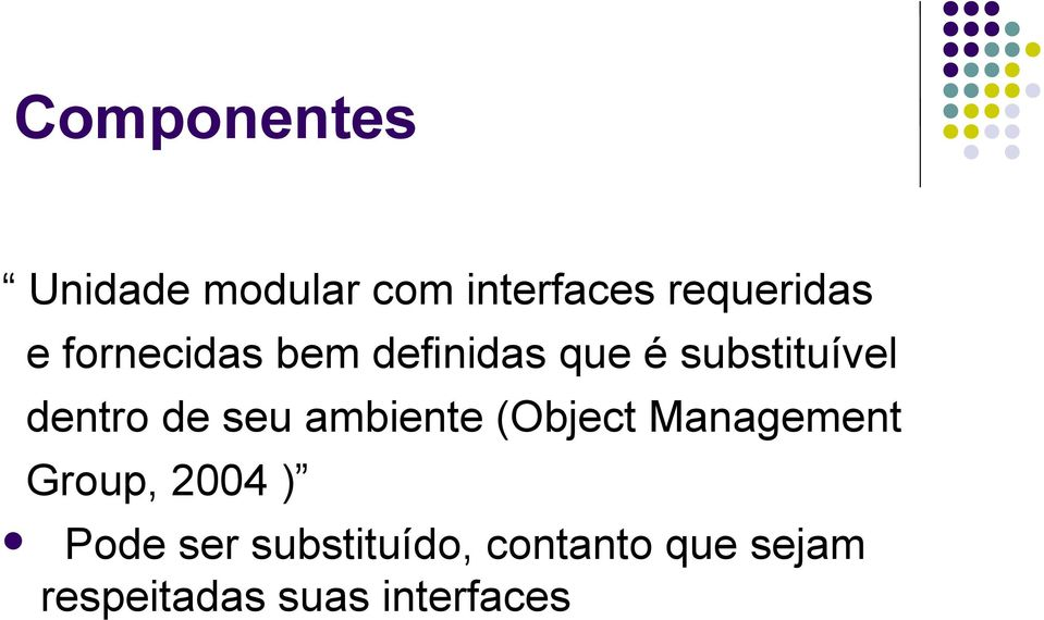 seu ambiente (Object Management Group, 2004 ) Pode ser