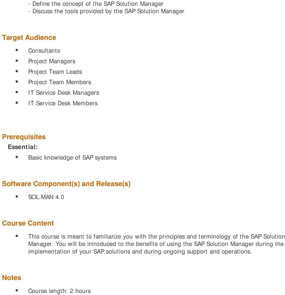 0 This course is meant to familiarize you with the principles and terminology of the SAP Solution Manager.