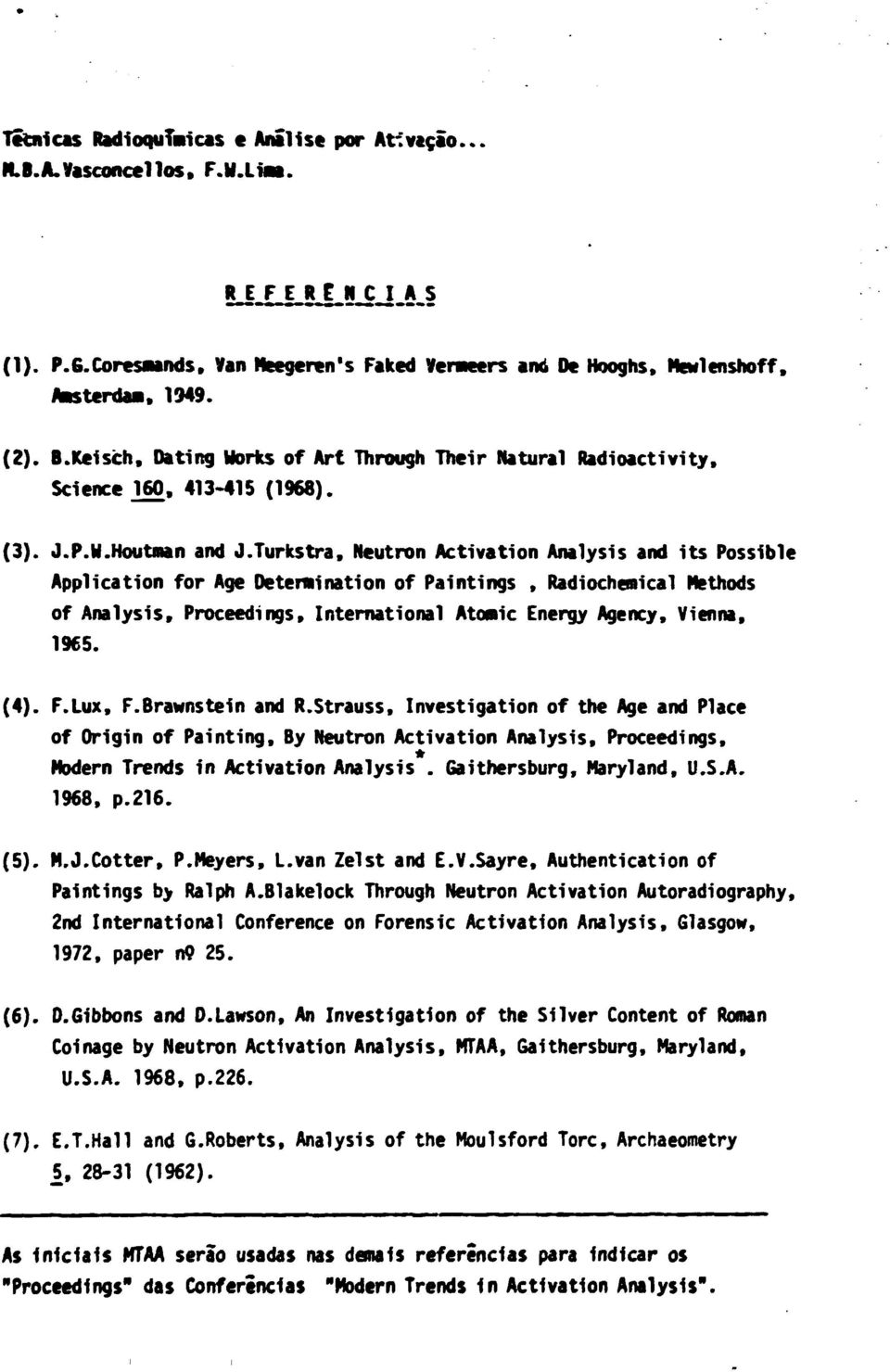 Turkstra, Neutron Activation Analysis and its Possible Application for Age Determination of Paintings, Radiochenical Methods of Analysis, Proceedings, International Atomic Energy Agency, Vienna, 1965.