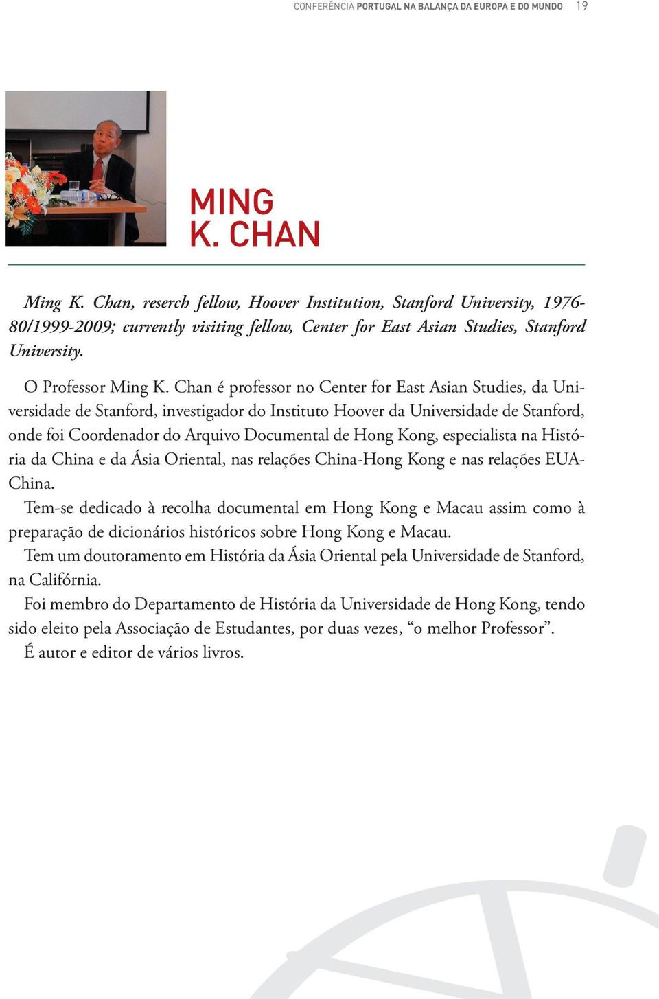 Chan é professor no Center for East Asian Studies, da Universidade de Stanford, investigador do Instituto Hoover da Universidade de Stanford, onde foi Coordenador do Arquivo Documental de Hong Kong,