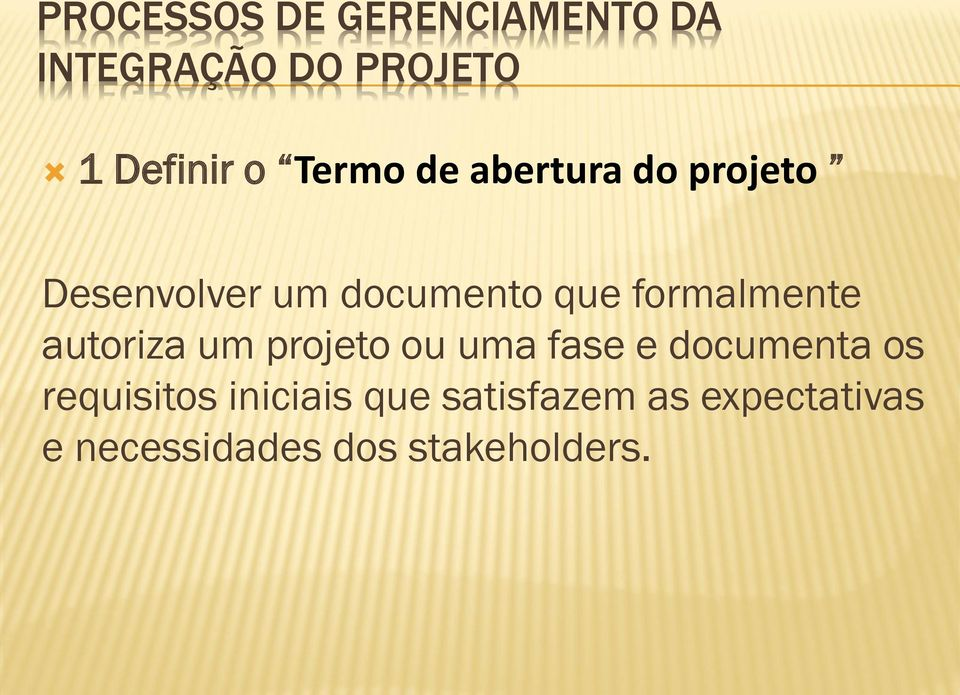 uma fase e documenta os requisitos iniciais que