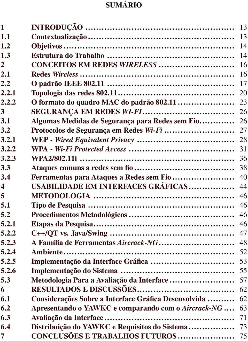 .. 27 3.2.1 WEP - Wired Equivalent Privacy... 28 3.2.2 WPA - Wi-Fi Protected Access... 31 3.2.3 WPA2/802.11i... 36 3.3 Ataques comuns a redes sem fio... 38 3.