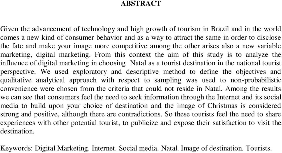From this context the aim of this study is to analyze the influence of digital marketing in choosing Natal as a tourist destination in the national tourist perspective.