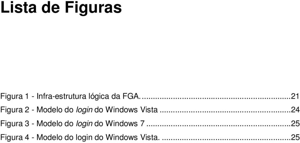 ... 21 Figura 2 - Modelo do login do Windows Vista.