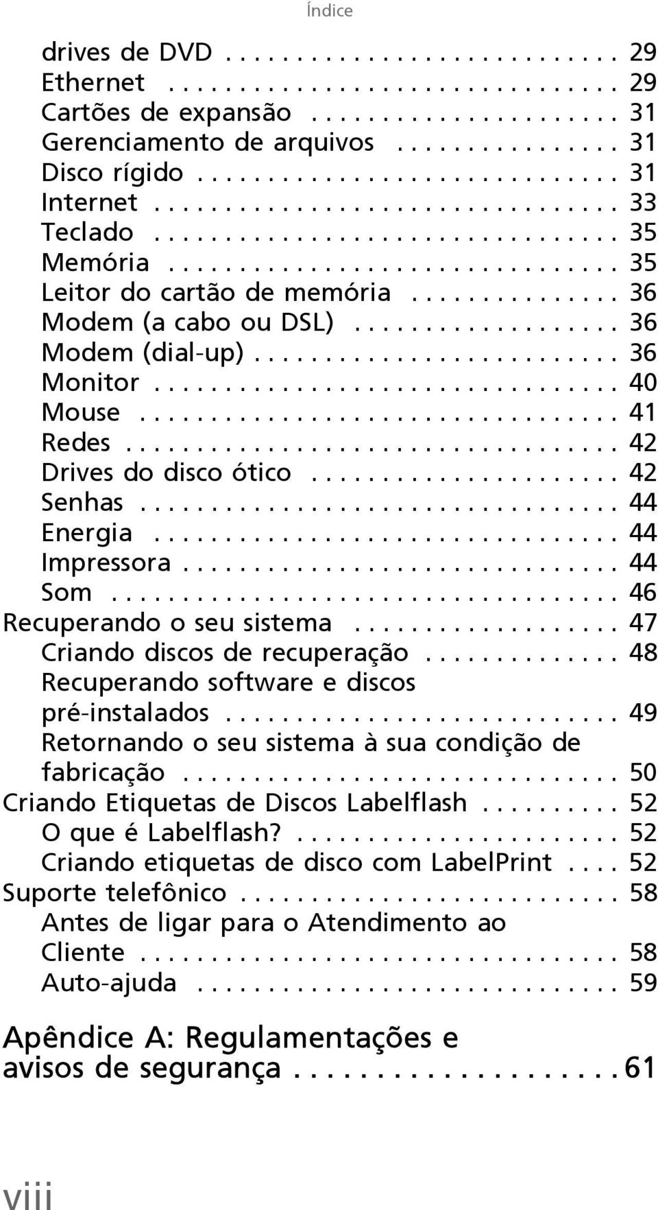 .............. 36 Modem (a cabo ou DSL)................... 36 Modem (dial-up).......................... 36 Monitor................................. 40 Mouse.................................. 41 Redes.