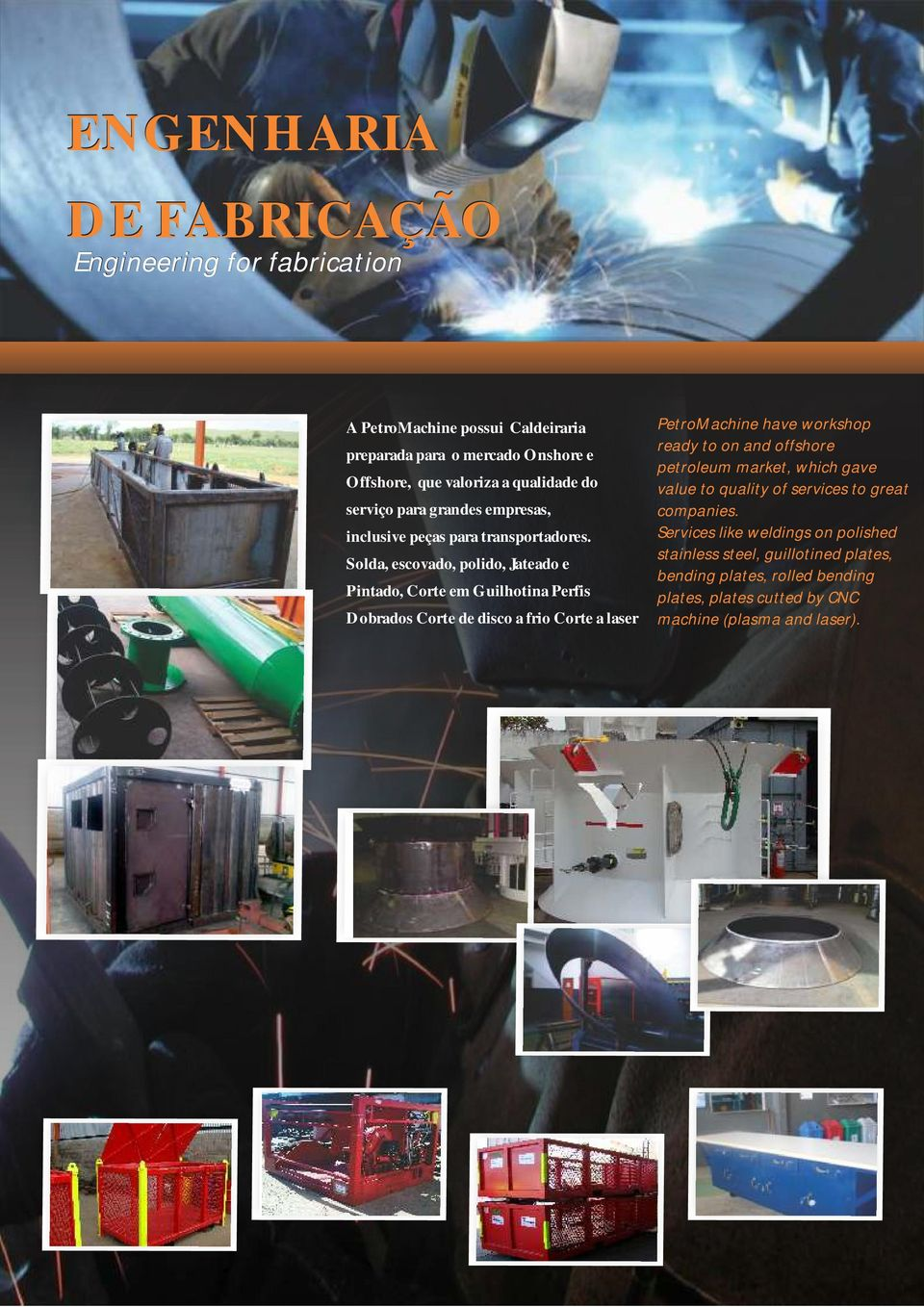 Solda, escovado, polido, Jateado e Pintado, Corte em Guilhotina Perfis Dobrados Corte de disco a frio Corte a laser PetroMachine have workshop ready to on and