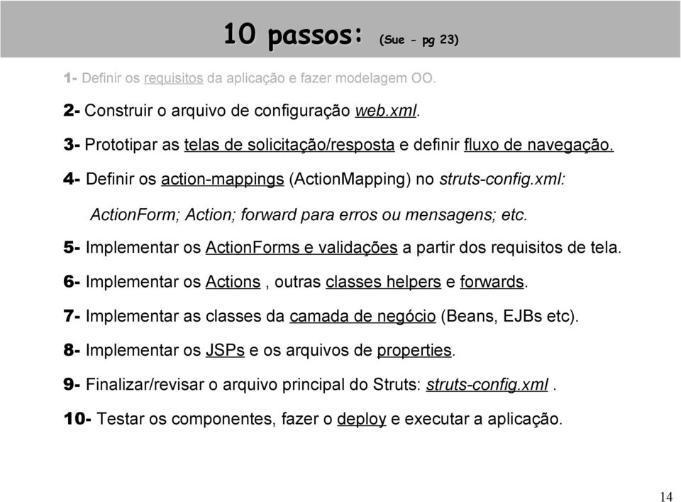 xml: ActionForm; Action; forward para erros ou mensagens; etc. 5- Implementar os ActionForms e validações a partir dos requisitos de tela.