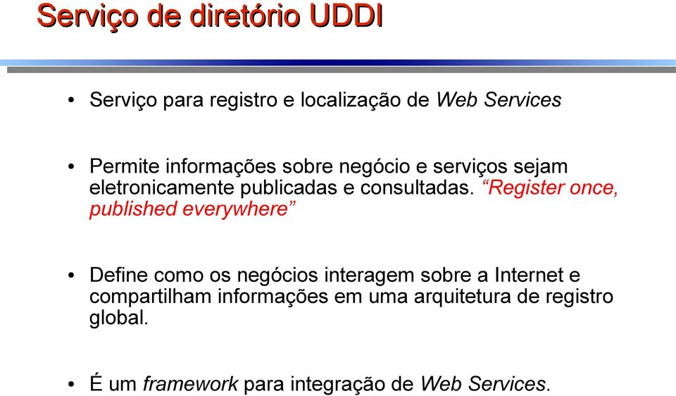 Register once, published everywhere Define como os negócios interagem sobre a Internet e