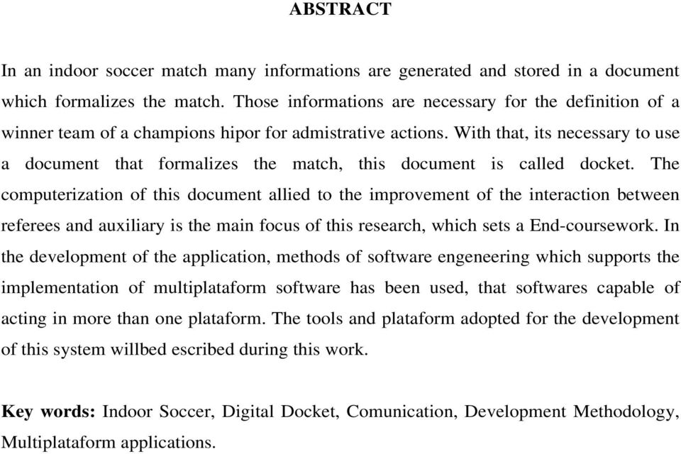 With that, its necessary to use a document that formalizes the match, this document is called docket.
