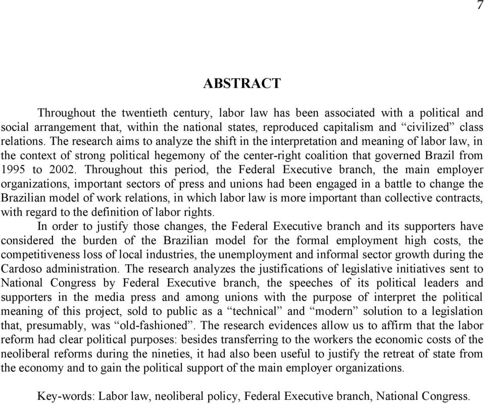 The research aims to analyze the shift in the interpretation and meaning of labor law, in the context of strong political hegemony of the center-right coalition that governed Brazil from 1995 to 2002.