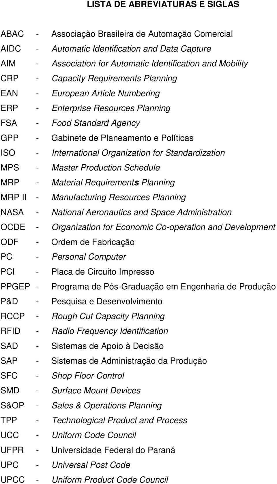 Organization for Standardization MPS - Master Production Schedule MRP - Material Requirements Planning MRP II - Manufacturing Resources Planning NASA - National Aeronautics and Space Administration