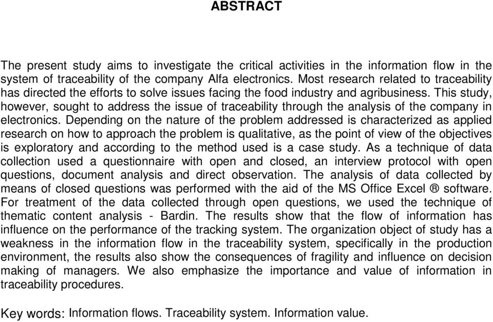 This study, however, sought to address the issue of traceability through the analysis of the company in electronics.