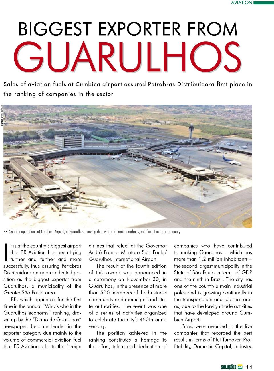 flying further and further and more successfully, thus assuring Petrobras Distribuidora an unprecedented position as the biggest exporter from Guarulhos, a municipality of the Greater São Paulo area.