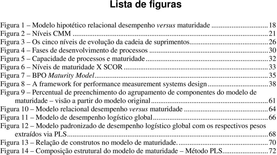 ..35 Figura 8 A framework for performance measurement systems design...38 Figura 9 Percentual de preenchimento do agrupamento de componentes do modelo de maturidade visão a partir do modelo original.