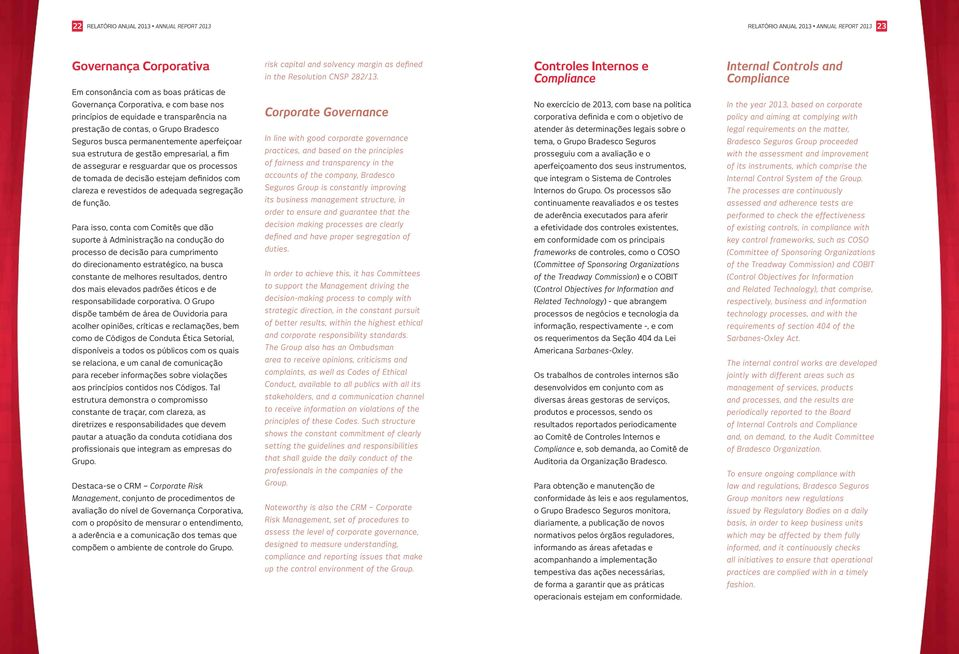 Controles Internos e Compliance Internal Controls and Compliance Governança Corporativa, e com base nos princípios de equidade e transparência na Corporate Governance No exercício de 2013, com base