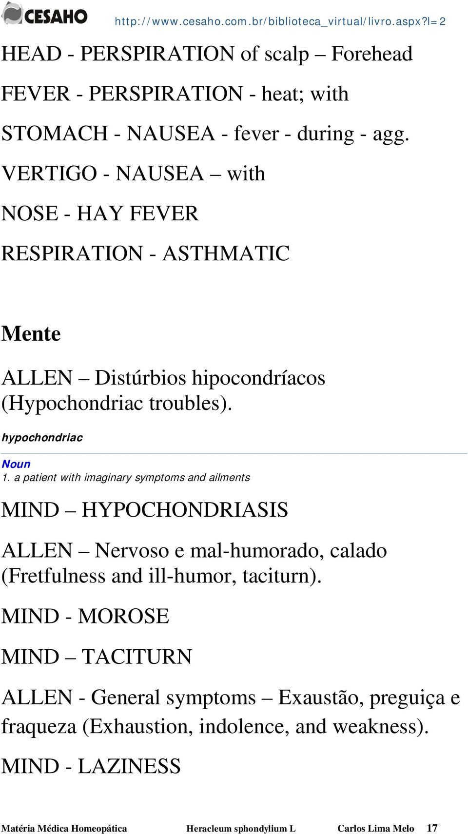 a patient with imaginary symptoms and ailments MIND HYPOCHONDRIASIS ALLEN Nervoso e mal-humorado, calado (Fretfulness and ill-humor, taciturn).