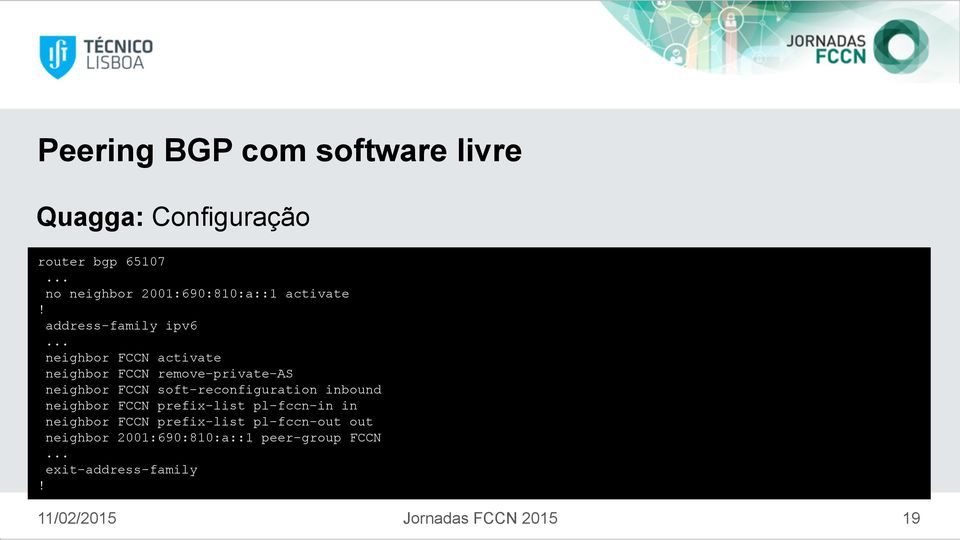.. neighbor FCCN activate neighbor FCCN remove-private-as neighbor FCCN soft-reconfiguration inbound