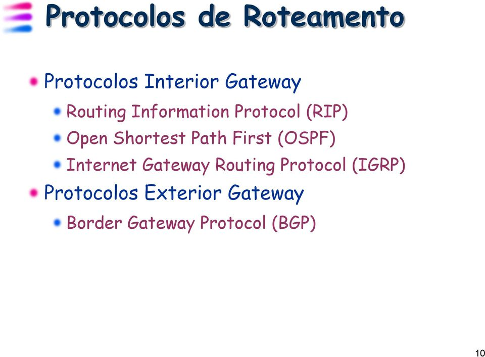 First (OSPF) Internet Gateway Routing Protocol (IGRP)