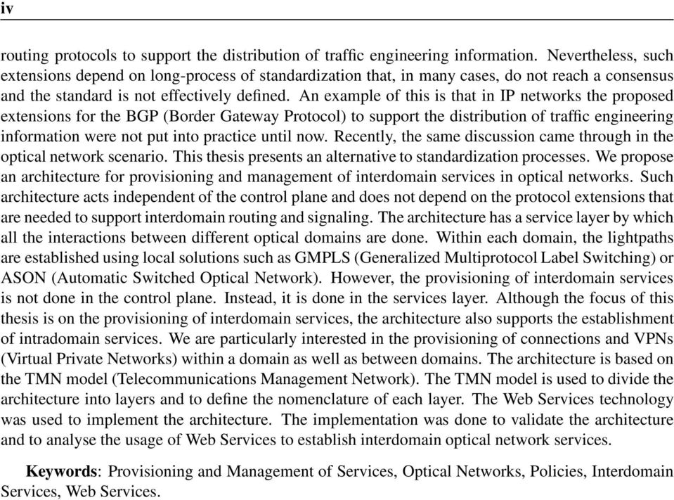 An example of this is that in IP networks the proposed extensions for the BGP (Border Gateway Protocol) to support the distribution of traffic engineering information were not put into practice until