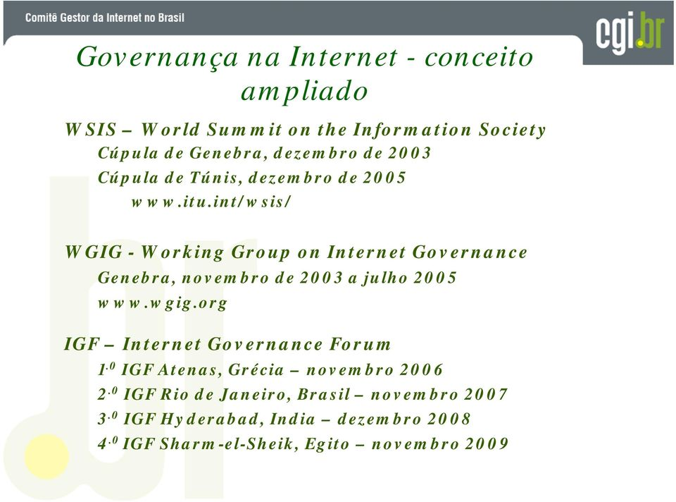 int/wsis/ WGIG - Working Group on Internet Governance Genebra, novembro de 2003 a julho 2005 www.wgig.