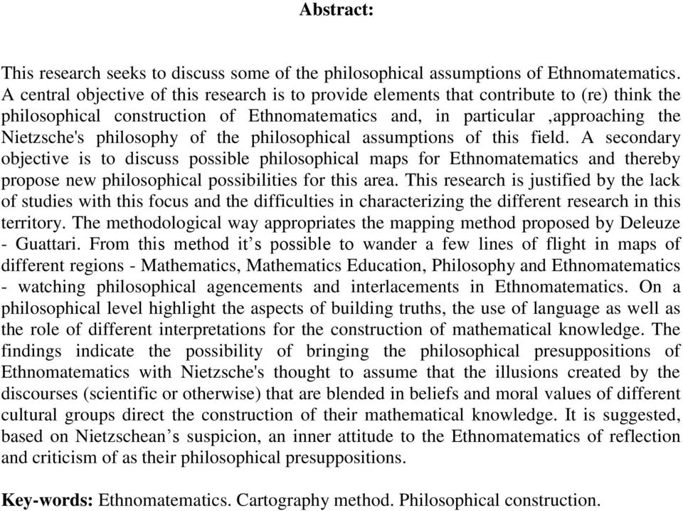 of the philosophical assumptions of this field. A secondary objective is to discuss possible philosophical maps for Ethnomatematics and thereby propose new philosophical possibilities for this area.