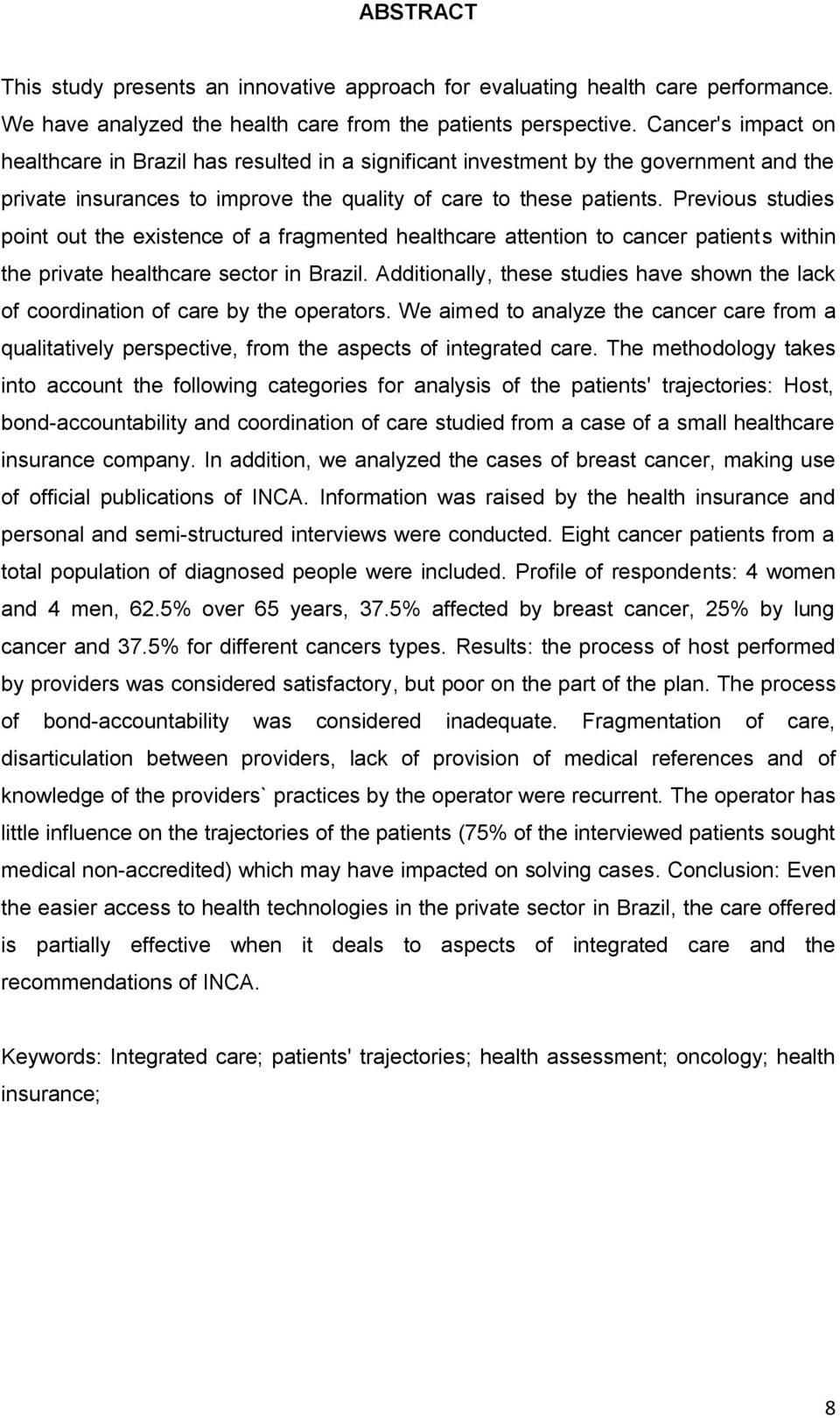 Previous studies point out the existence of a fragmented healthcare attention to cancer patients within the private healthcare sector in Brazil.