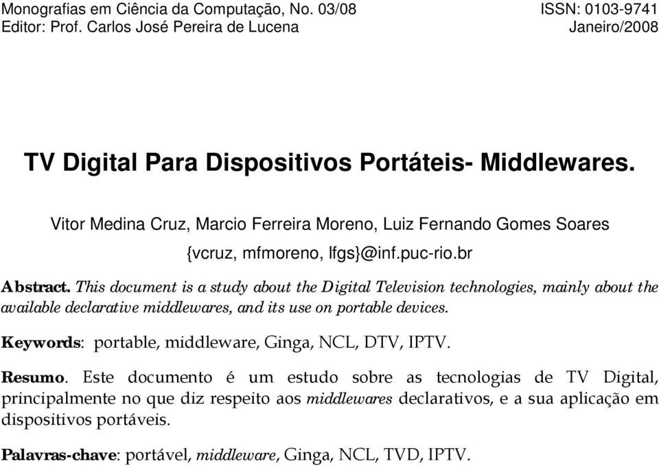 This document is a study about the Digital Television technologies, mainly about the available declarative middlewares, and its use on portable devices.