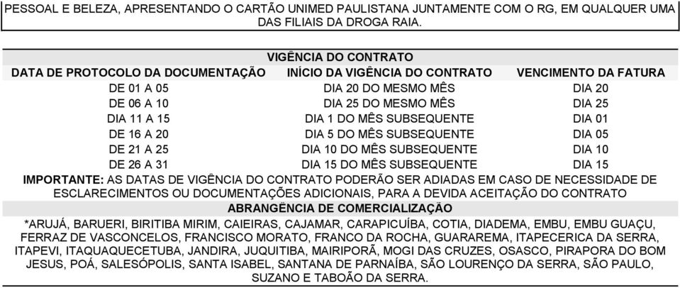 SUBSEQUENTE DIA 01 DE 16 A 20 DIA 5 DO MÊS SUBSEQUENTE DIA 05 DE 21 A 25 DIA 10 DO MÊS SUBSEQUENTE DIA 10 DE 26 A 31 DIA 15 DO MÊS SUBSEQUENTE DIA 15 IMPORTANTE: AS DATAS DE VIGÊNCIA DO CONTRATO