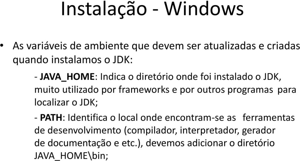 programas para localizar o JDK; - PATH: Identifica o local onde encontram-se as ferramentas de