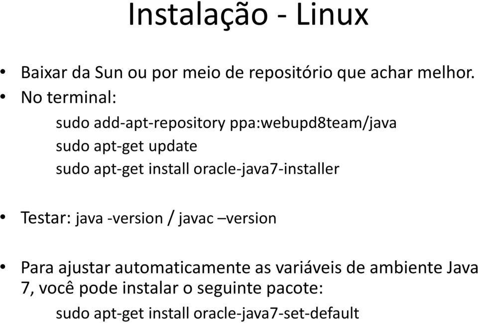 install oracle-java7-installer Testar: java -version / javac version Para ajustar