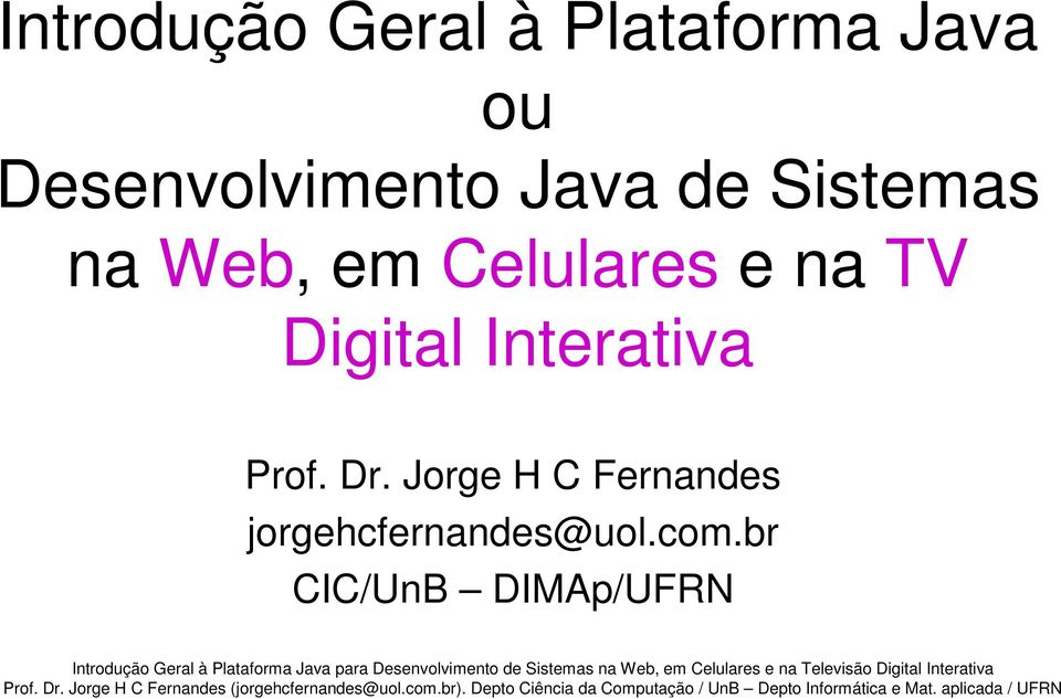 Celulares e na TV Digital Interativa Prof. Dr.