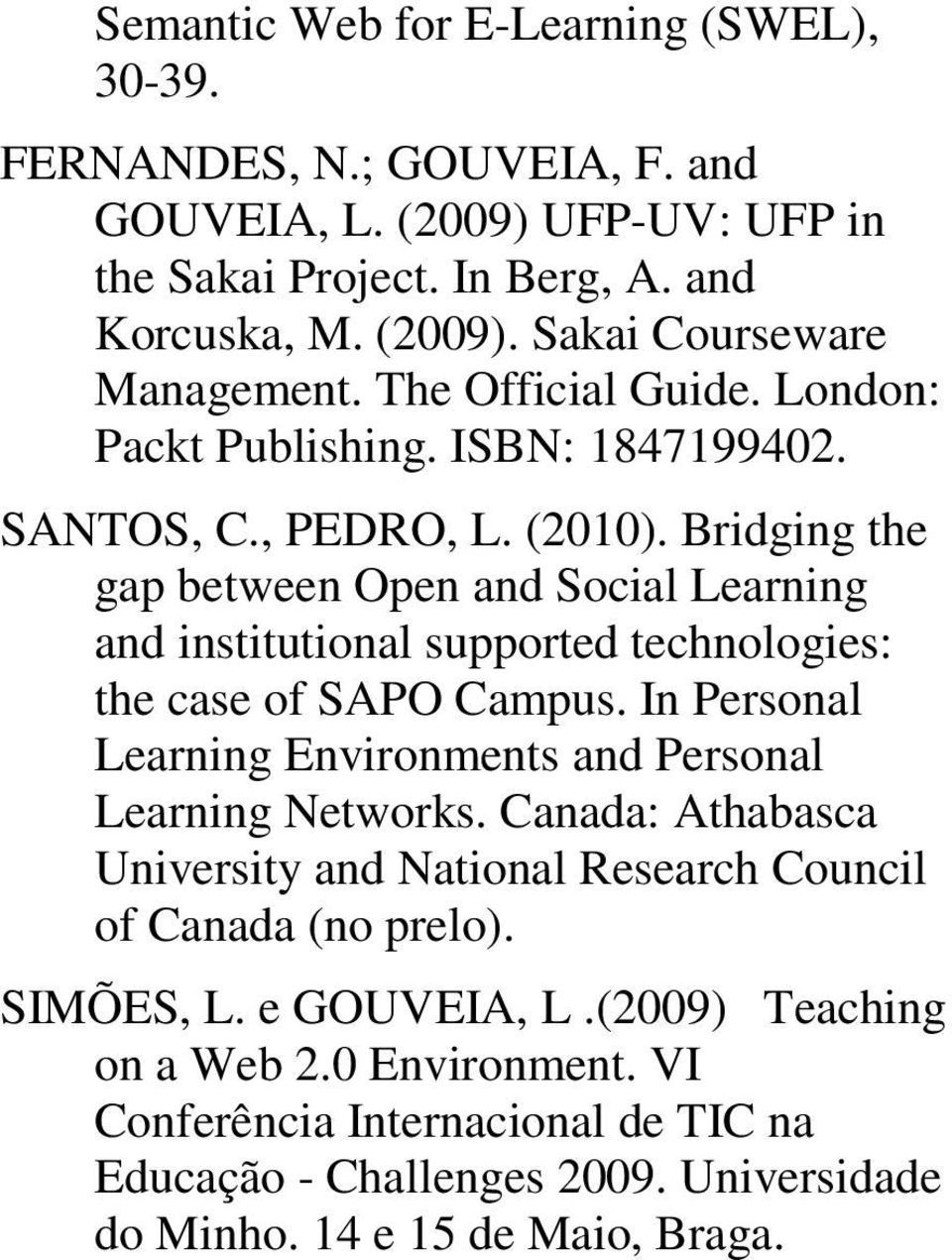 Bridging the gap between Open and Social Learning and institutional supported technologies: the case of SAPO Campus. In Personal Learning Environments and Personal Learning Networks.