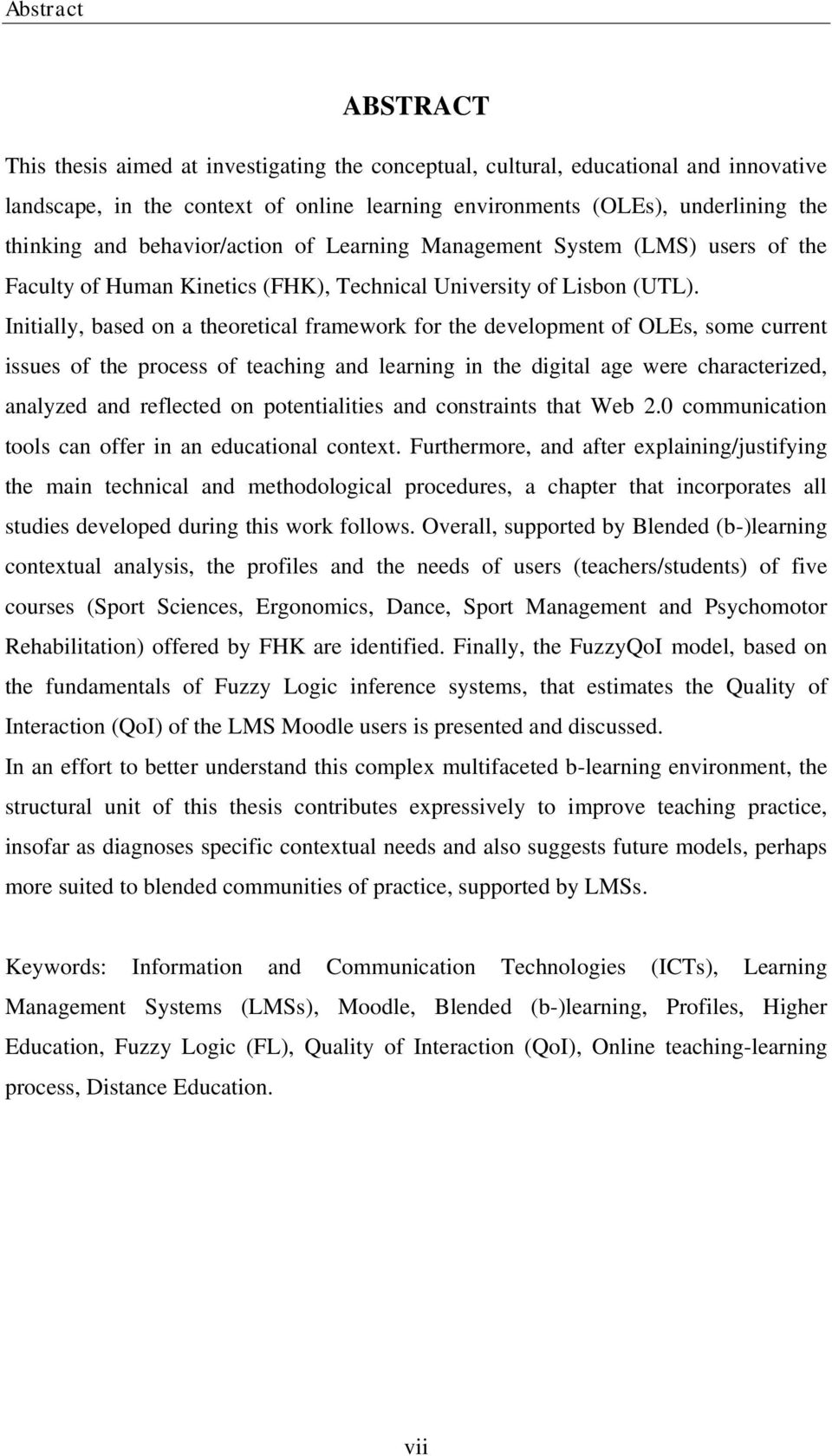 Initially, based on a theoretical framework for the development of OLEs, some current issues of the process of teaching and learning in the digital age were characterized, analyzed and reflected on
