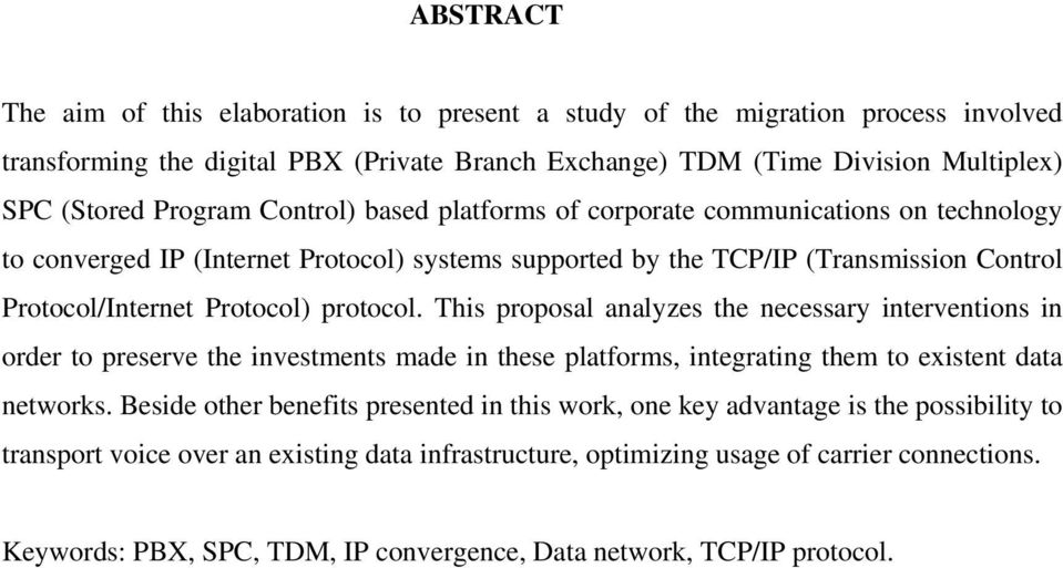 This proposal analyzes the necessary interventions in order to preserve the investments made in these platforms, integrating them to existent data networks.