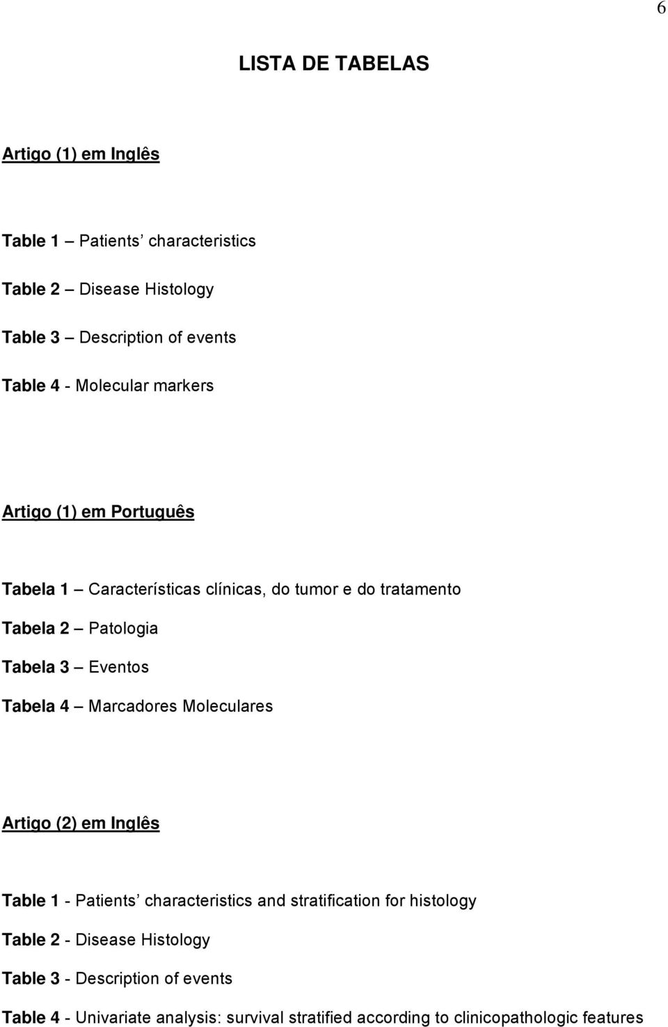 Eventos Tabela 4 Marcadores Moleculares Artigo (2) em Inglês Table 1 - Patients characteristics and stratification for histology Table 2