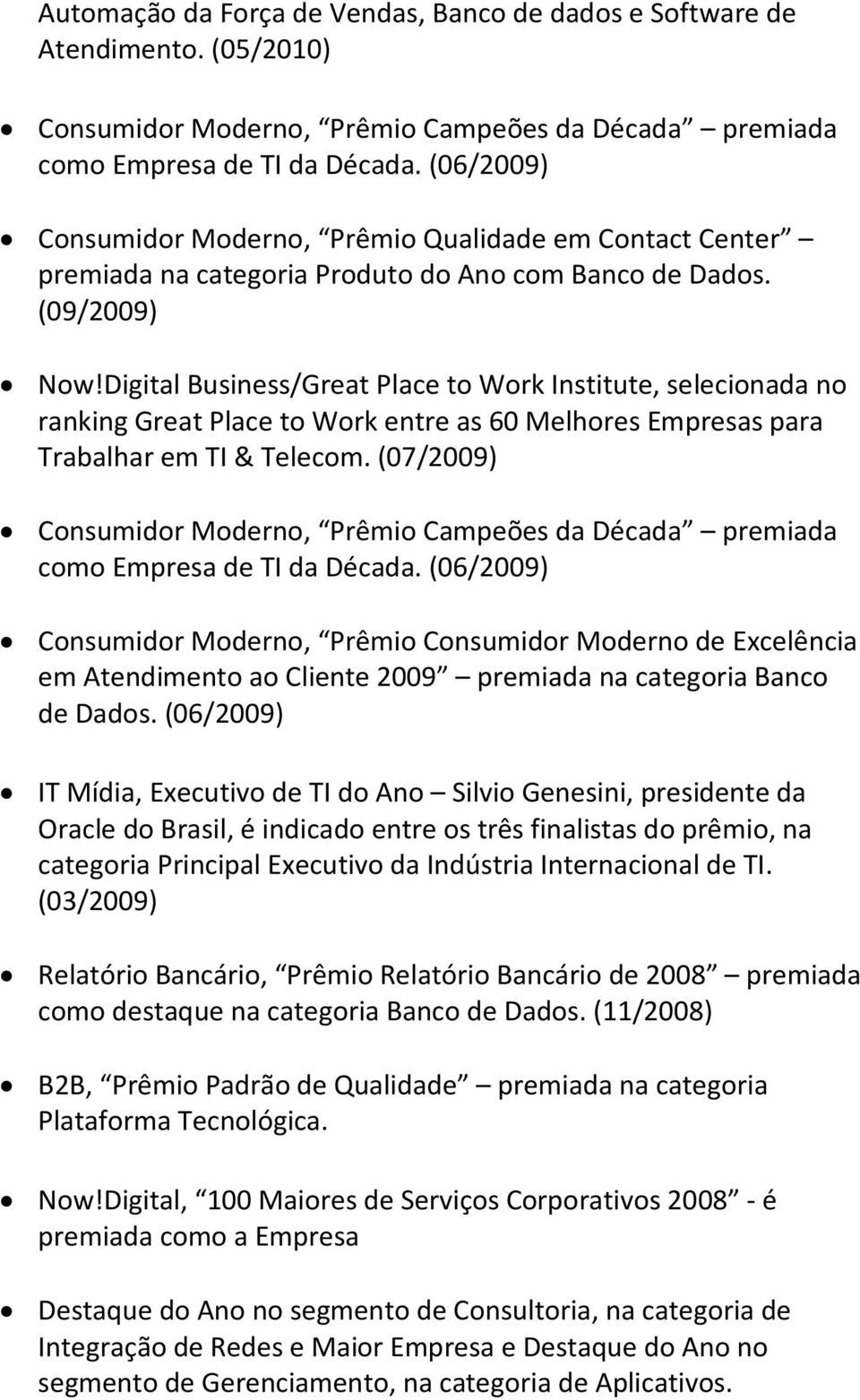 Digital Business/Great Place to Work Institute, selecionada no ranking Great Place to Work entre as 60 Melhores Empresas para Trabalhar em TI & Telecom.