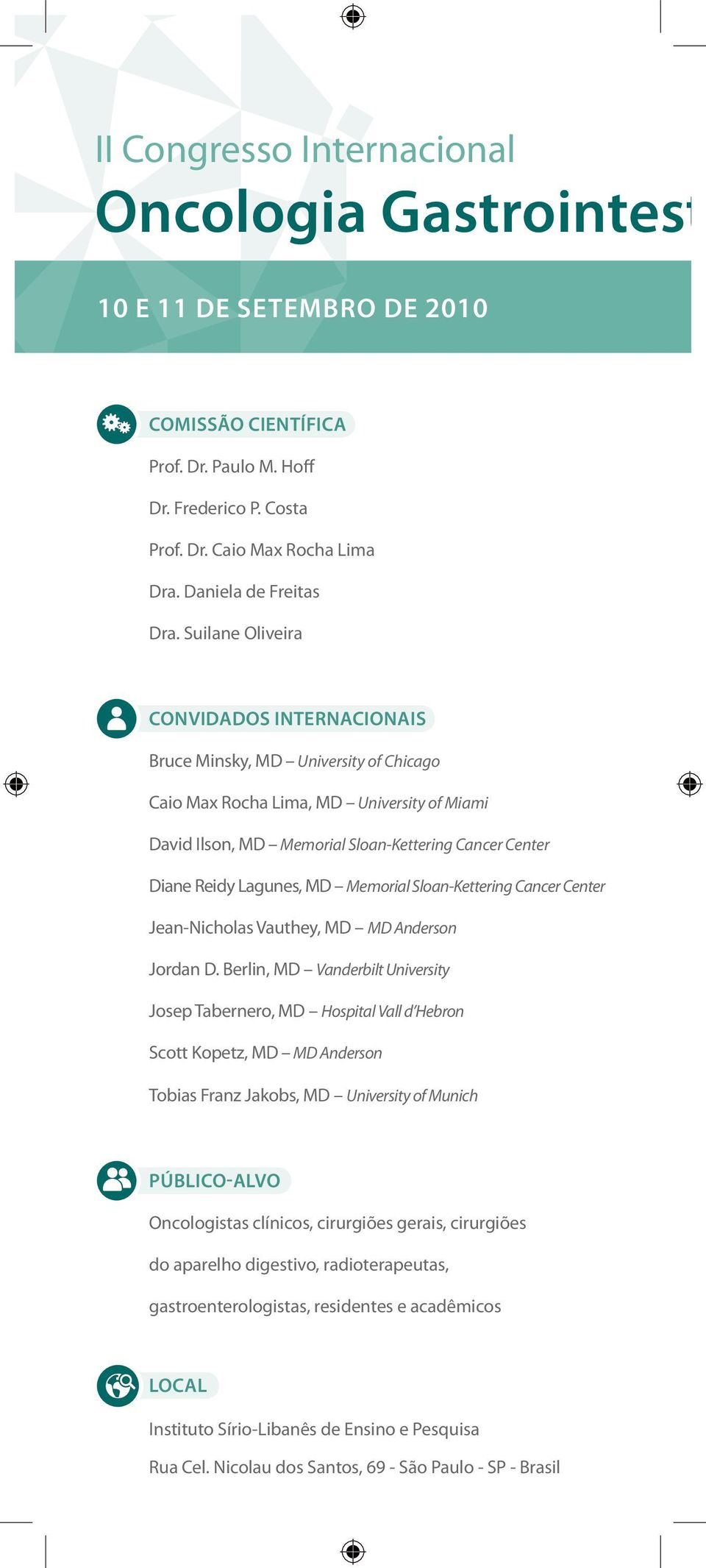 Suilane Oliveira Convidados Internacionais Bruce Minsky, MD University of Chicago Caio Max Rocha Lima, MD University of Miami David Ilson, MD Memorial Sloan-Kettering Cancer Center Diane Reidy