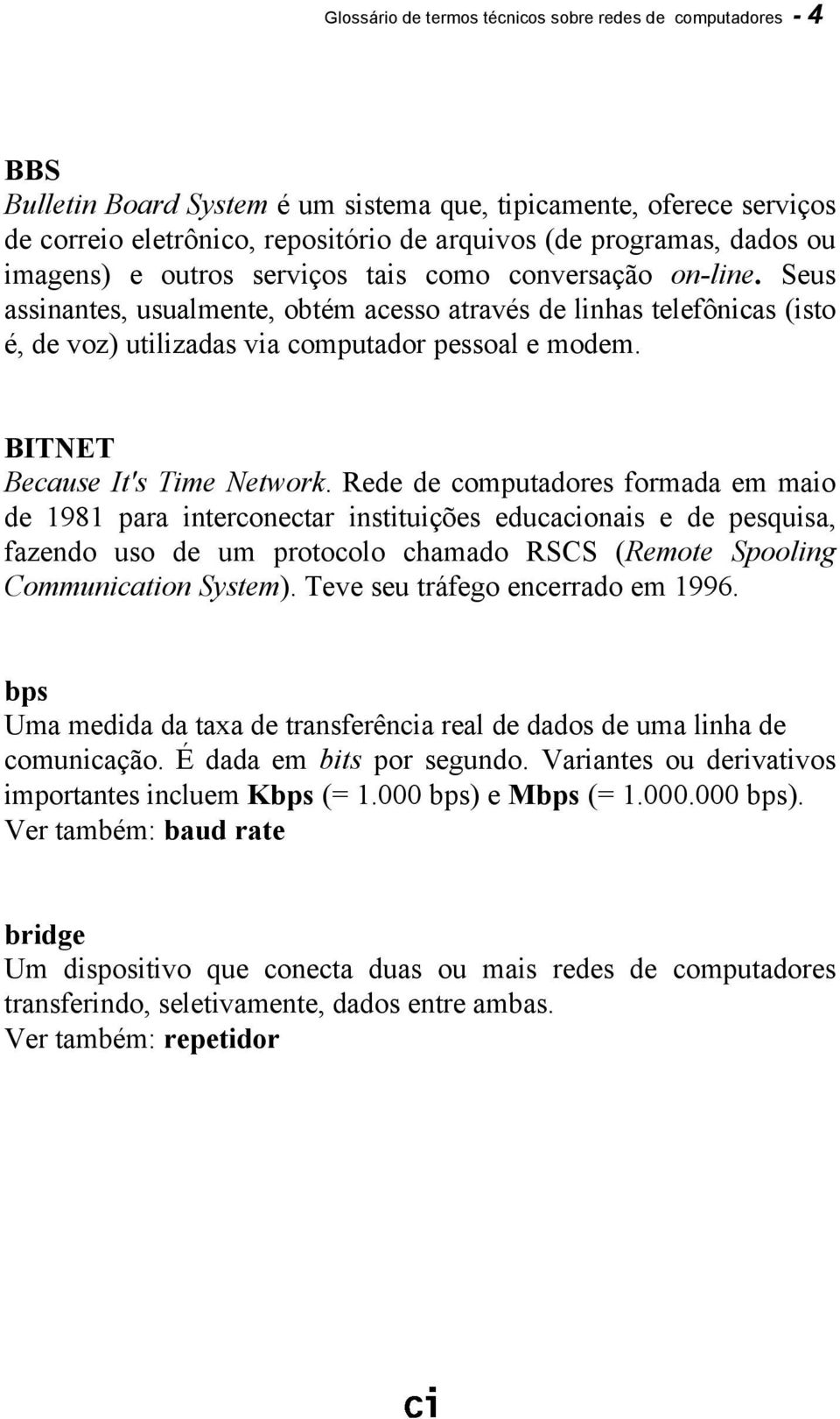 BITNET Because It's Time Network.