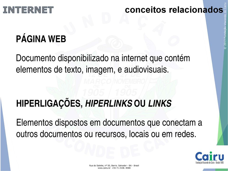 HIPERLIGAÇÕES, HIPERLINKS OU LINKS Elementos dispostos em