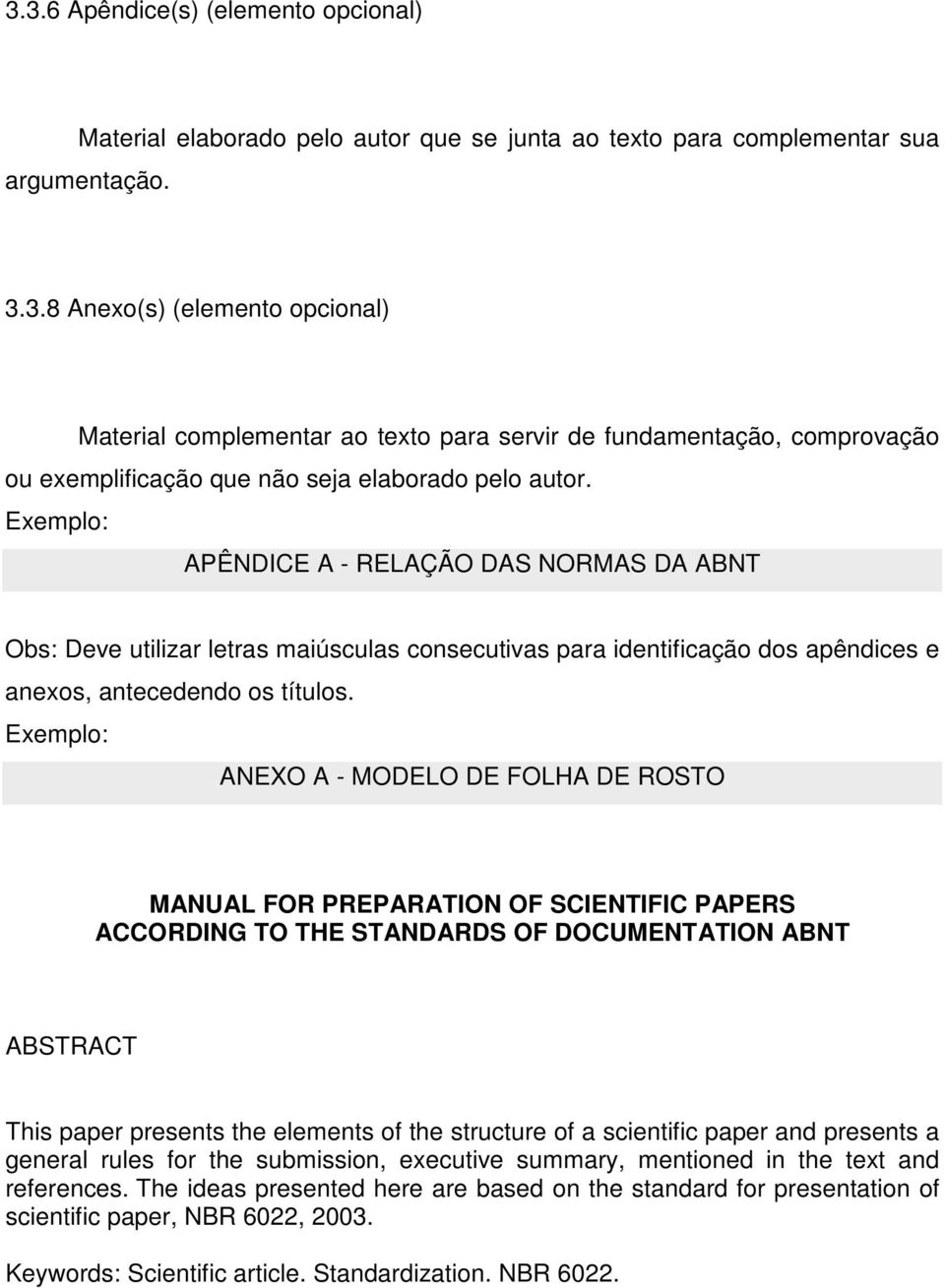Exemplo: ANEXO A - MODELO DE FOLHA DE ROSTO MANUAL FOR PREPARATION OF SCIENTIFIC PAPERS ACCORDING TO THE STANDARDS OF DOCUMENTATION ABNT ABSTRACT This paper presents the elements of the structure of