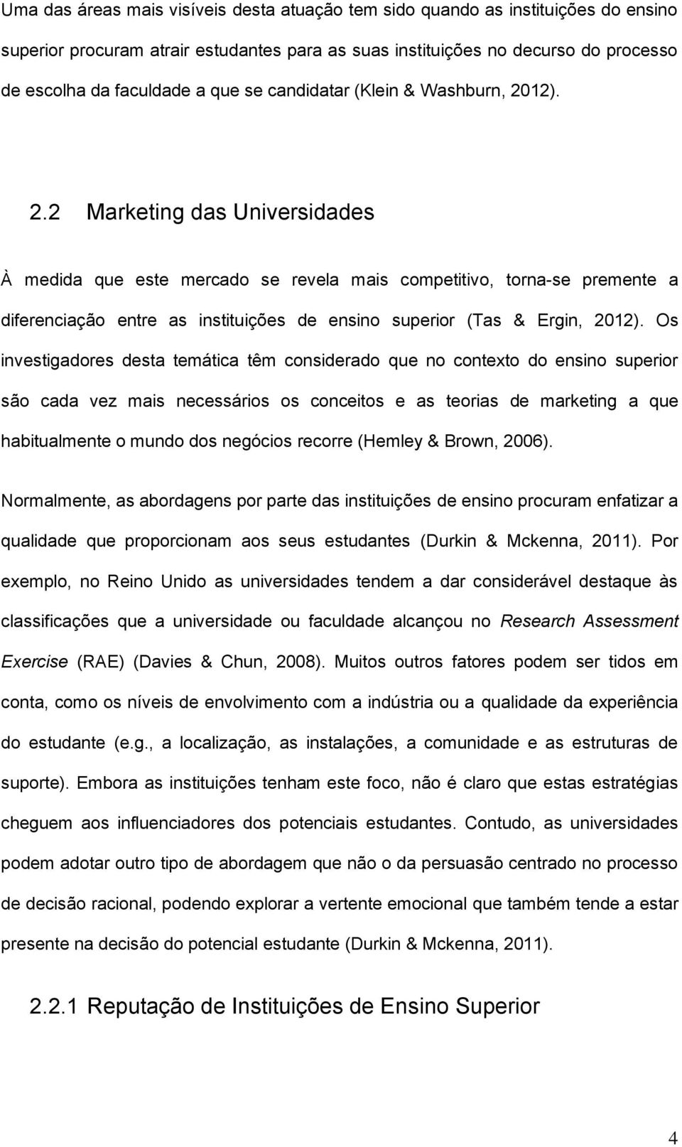 12). 2.2 Marketing das Universidades À medida que este mercado se revela mais competitivo, torna-se premente a diferenciação entre as instituições de ensino superior (Tas & Ergin, 2012).