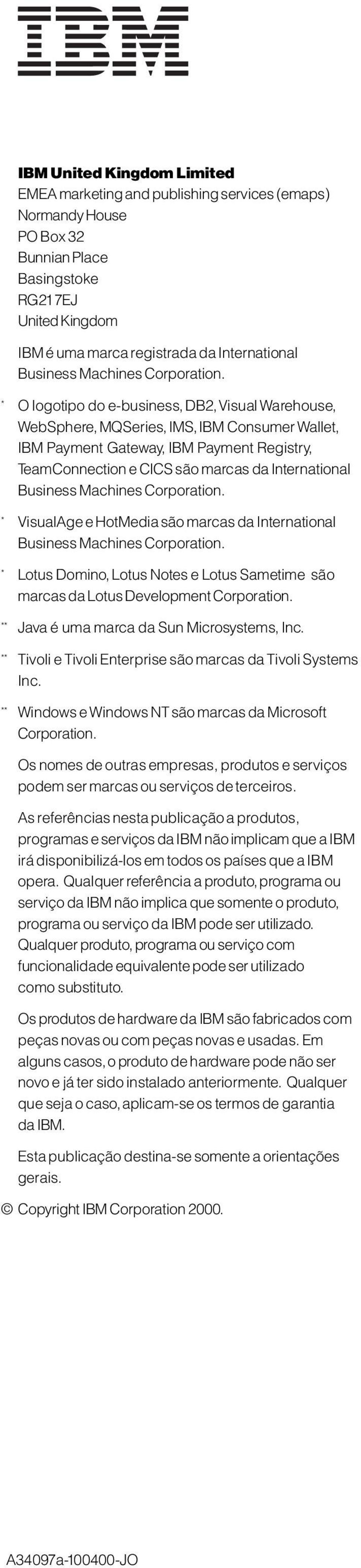 * O logotipo do e-business, DB2, Visual Warehouse, WebSphere, MQSeries, IMS, IBM Consumer Wallet, IBM Payment Gateway, IBM Payment Registry, TeamConnection e CICS são marcas da International  *