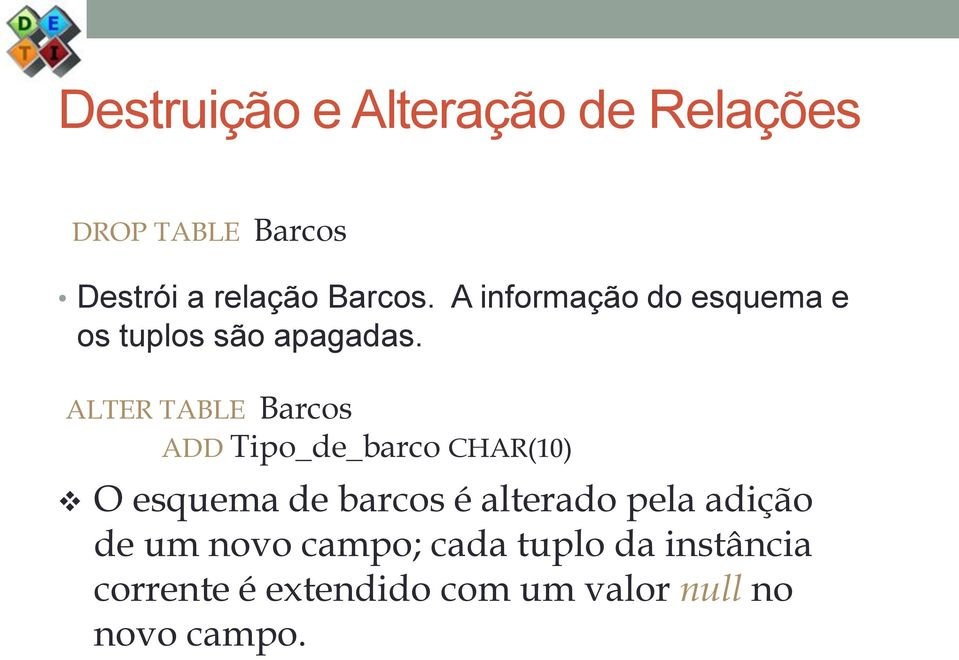 ALTER TABLE Barcos ADD Tipo_de_barco CHAR(10) O esquema de barcos é alterado