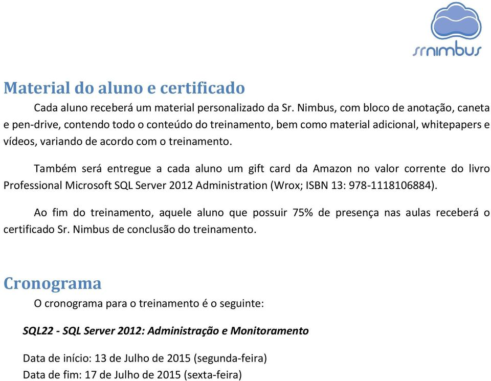Também será entregue a cada aluno um gift card da Amazon no valor corrente do livro Professional Microsoft SQL Server 2012 Administration (Wrox; ISBN 13: 978-1118106884).
