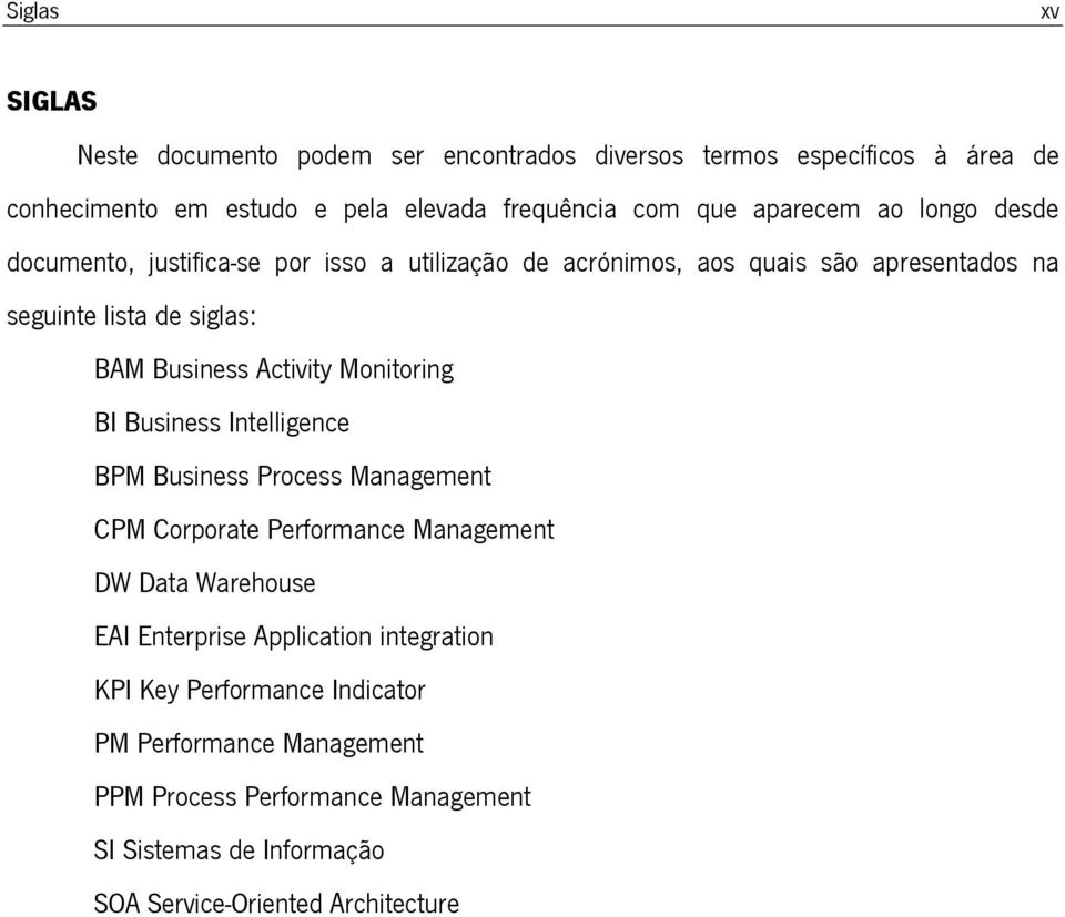 Activity Monitoring BI Business Intelligence BPM Business Process Management CPM Corporate Performance Management DW Data Warehouse EAI Enterprise