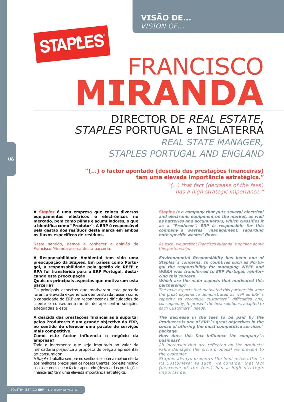 elevada importância estratégica. ( ) that fact (decrease of the fees) has a high strategic importance.