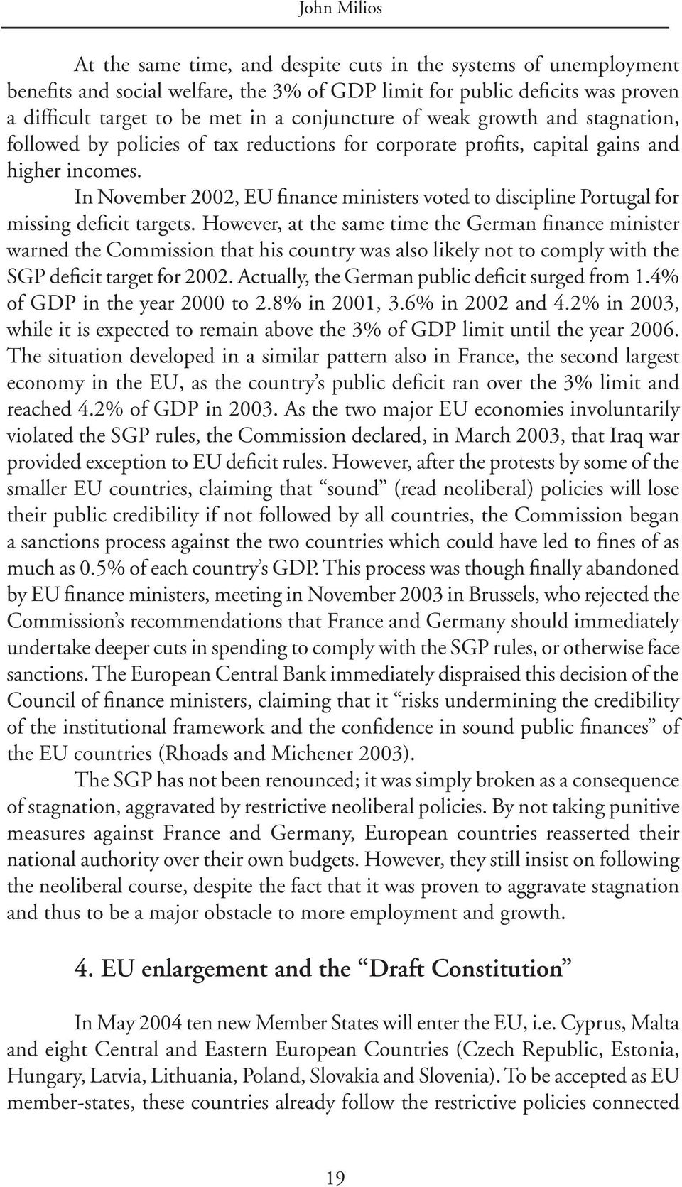 In November 2002, EU finance ministers voted to discipline Portugal for missing deficit targets.
