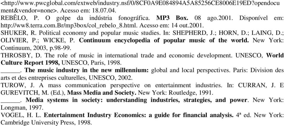 ; WICKE, P. Continuum encyclopedia of popular music of the world. New York: Continuum, 2003, p.98-99. THROSBY, D. The role of music in international trade and economic development.